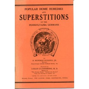 Popular Home remedies and Superstitions of the Pennsylvania Germans